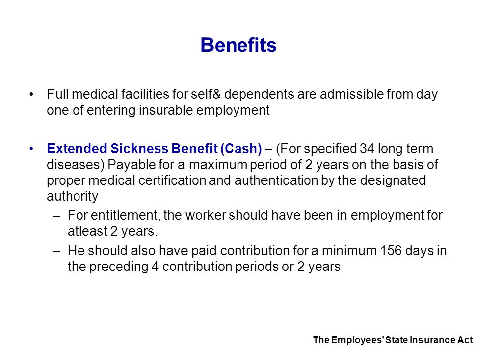 Benefits Full medical facilities for self& dependents are admissible from day one of entering insurable employment.