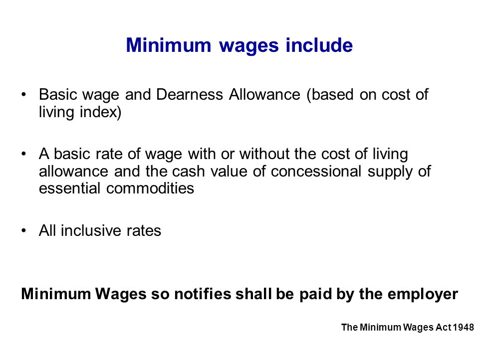 Minimum wages include Basic wage and Dearness Allowance (based on cost of living index)