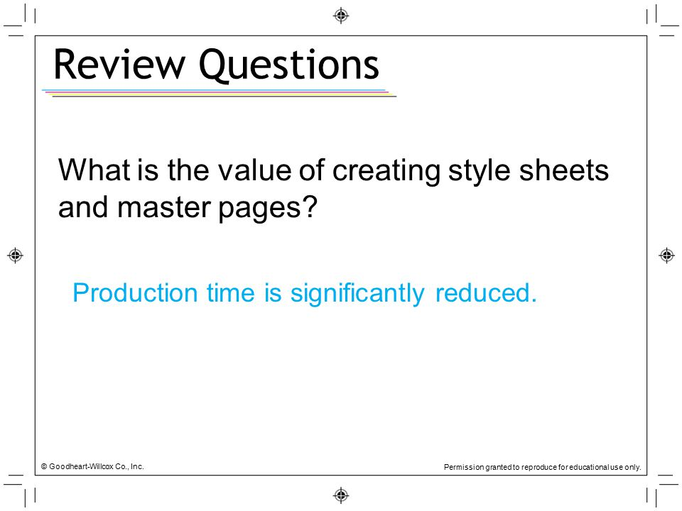 Review Questions What is the value of creating style sheets and master pages Production time is significantly reduced.