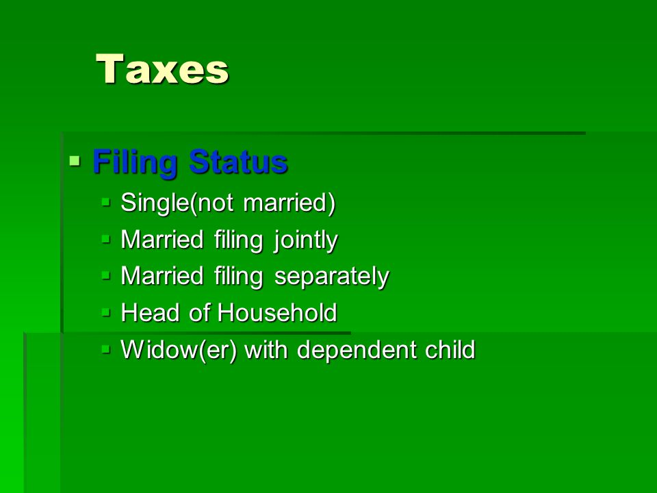 Taxes Filing Status Single(not married) Married filing jointly