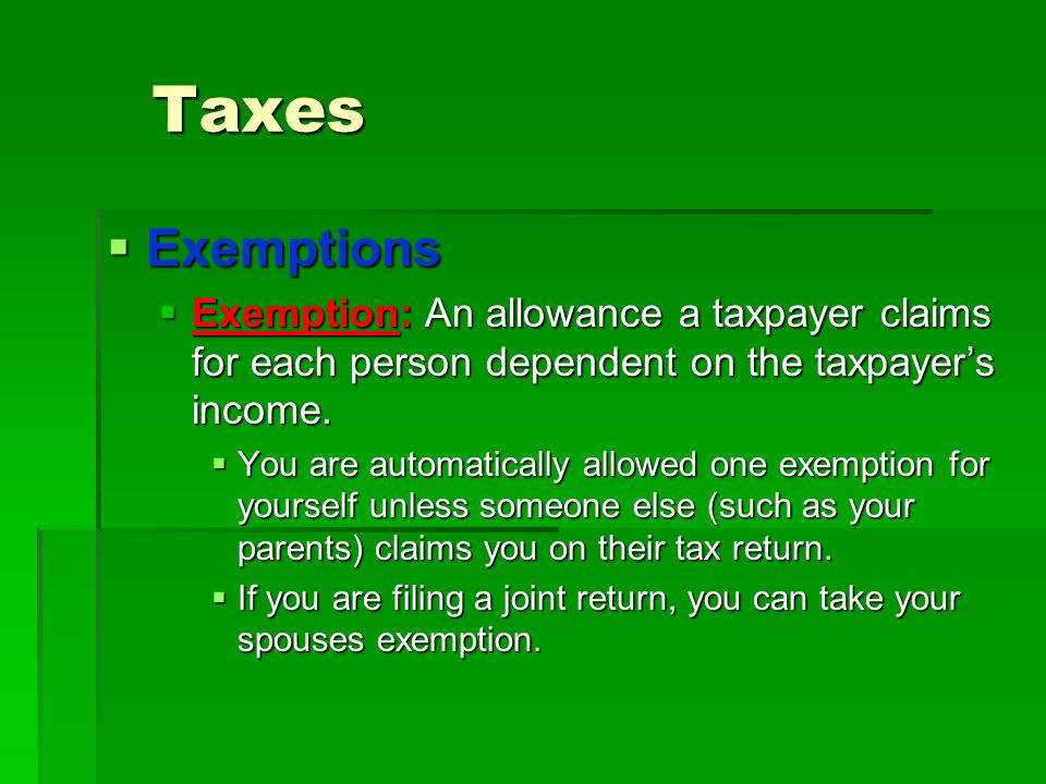 Taxes Exemptions. Exemption: An allowance a taxpayer claims for each person dependent on the taxpayer's income.