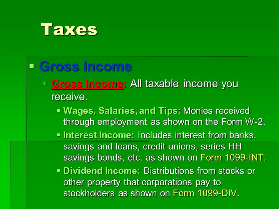 Taxes Gross Income Gross Income: All taxable income you receive.