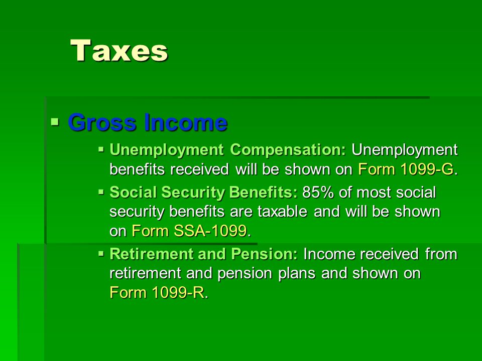 Taxes Gross Income. Unemployment Compensation: Unemployment benefits received will be shown on Form 1099-G.