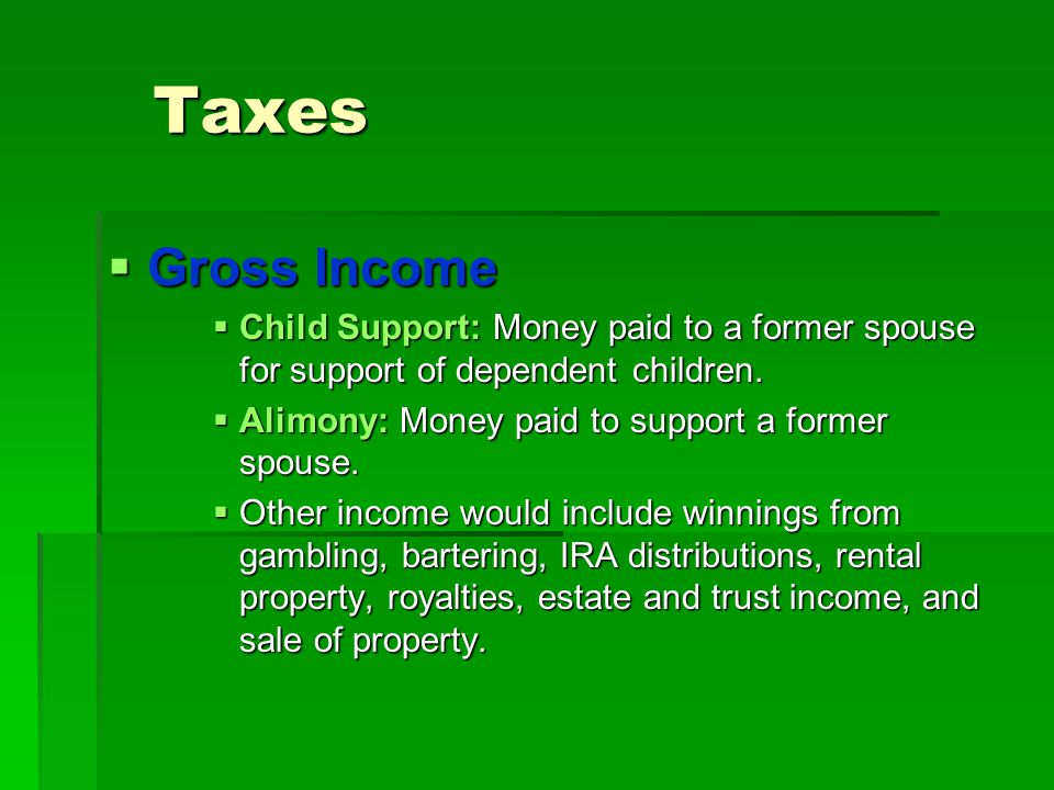 Taxes Gross Income. Child Support: Money paid to a former spouse for support of dependent children.
