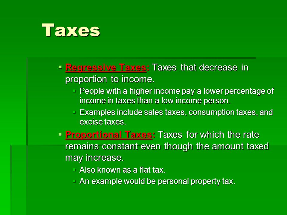 Taxes Regressive Taxes: Taxes that decrease in proportion to income.