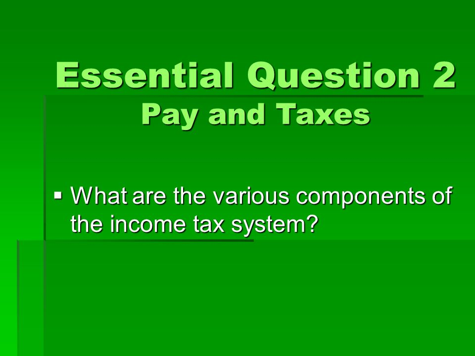 Essential Question 2 Pay and Taxes