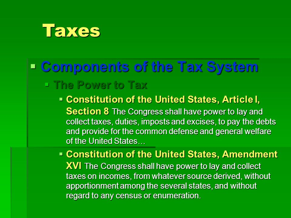Taxes Components of the Tax System The Power to Tax