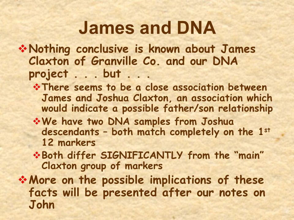 James and DNA Nothing conclusive is known about James Claxton of Granville Co. and our DNA project . . . but . . .