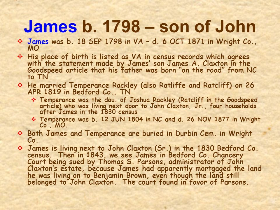 James b. 1798 – son of John James was b. 18 SEP 1798 in VA – d. 6 OCT 1871 in Wright Co., MO.