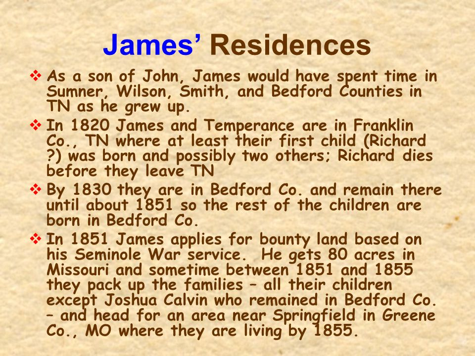 James' Residences As a son of John, James would have spent time in Sumner, Wilson, Smith, and Bedford Counties in TN as he grew up.