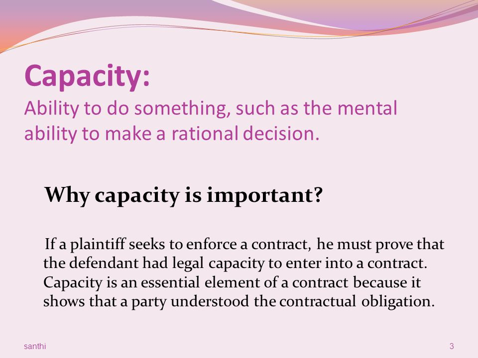 Capacity: Ability to do something, such as the mental ability to make a rational decision.