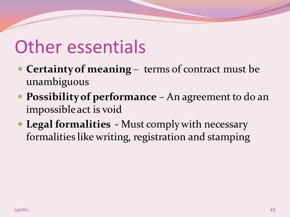 Other essentials Certainty of meaning – terms of contract must be unambiguous.