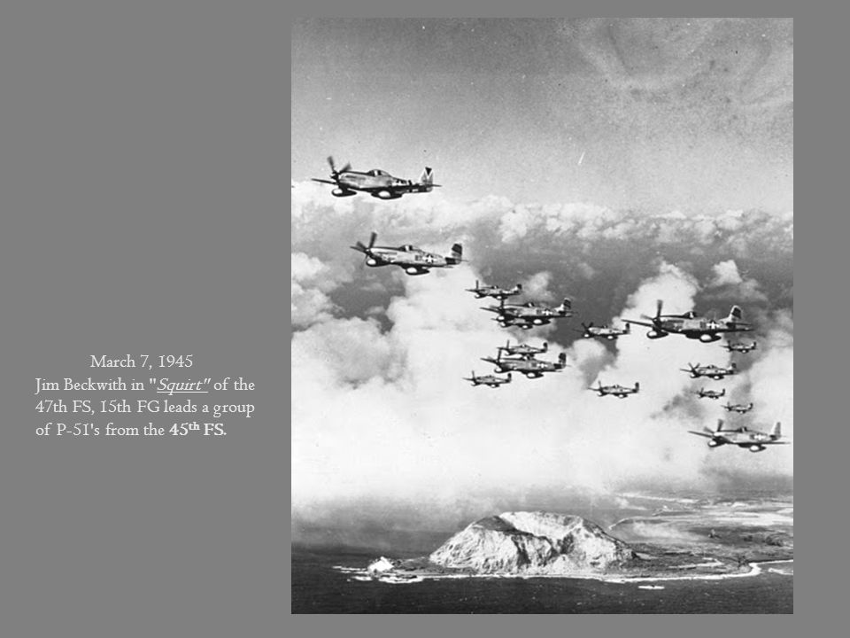 March 7, 1945 Jim Beckwith in Squirt of the 47th FS, 15th FG leads a group of P-51 s from the 45th FS.
