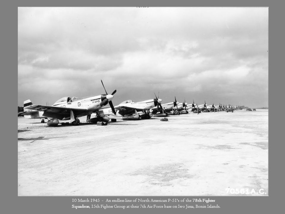 10 March 1945 - An endless line of North American P-51 s of the 78th Fighter Squadron, 15th Fighter Group at their 7th Air Force base on Iwo Jima, Bonin Islands.