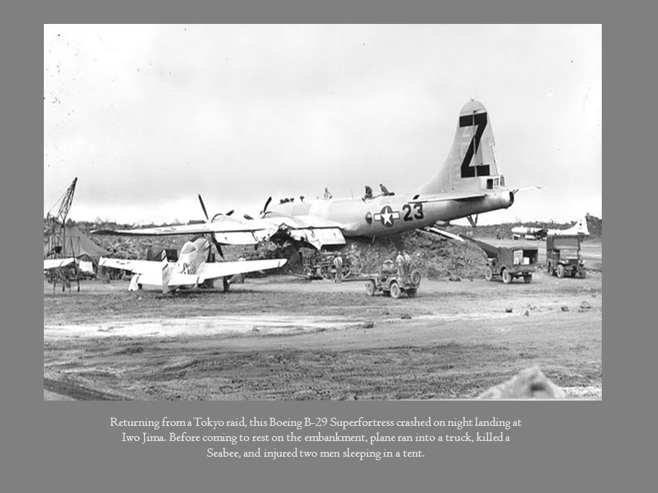Returning from a Tokyo raid, this Boeing B-29 Superfortress crashed on night landing at Iwo Jima.