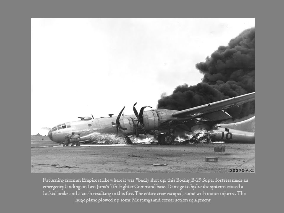 Returning from an Empire strike where it was badly shot up, this Boeing B-29 Super fortress made an emergency landing on Iwo Jima s 7th Fighter Command base. Damage to hydraulic systems caused a