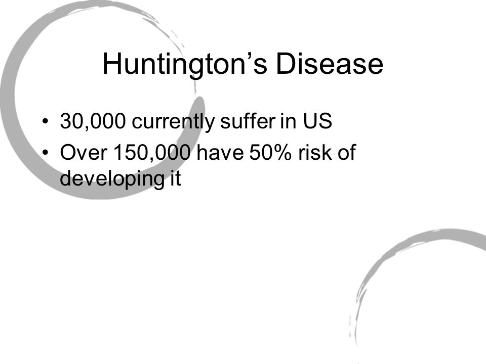 Huntington's Disease 30,000 currently suffer in US