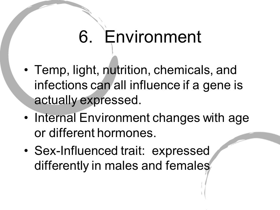 Environment Temp, light, nutrition, chemicals, and infections can all influence if a gene is actually expressed.