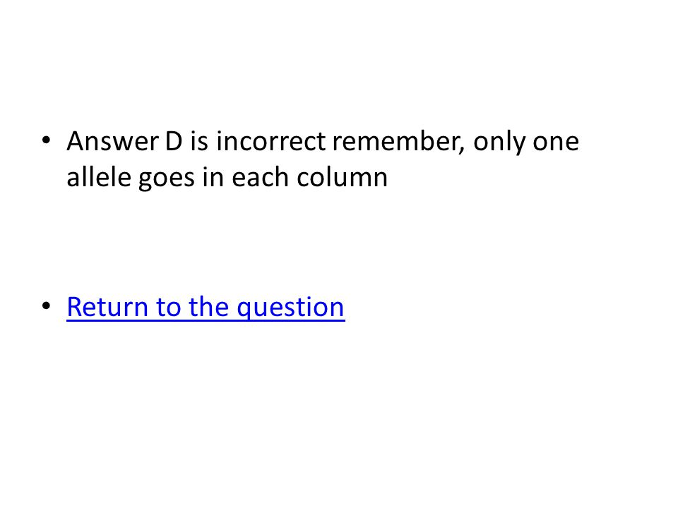 Answer D is incorrect remember, only one allele goes in each column