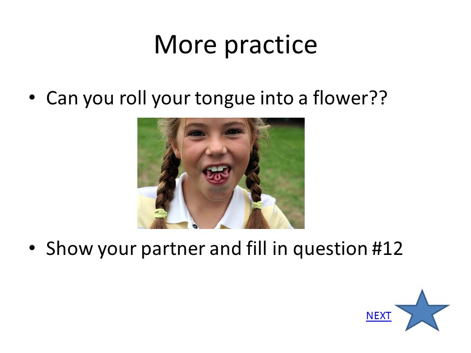 More practice Can you roll your tongue into a flower