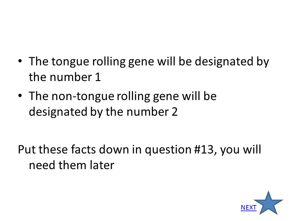 The tongue rolling gene will be designated by the number 1