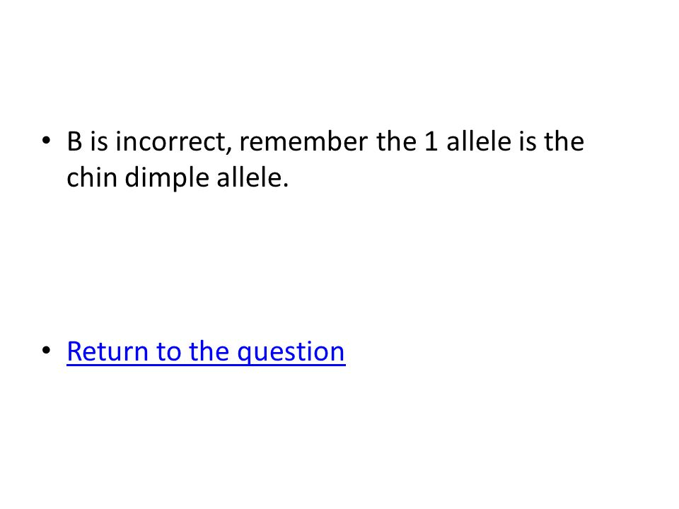 B is incorrect, remember the 1 allele is the chin dimple allele.