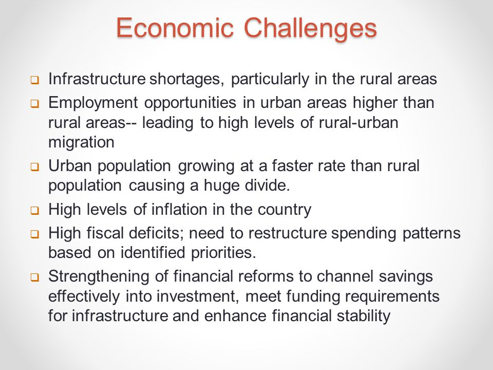 Economic Challenges Infrastructure shortages, particularly in the rural areas.