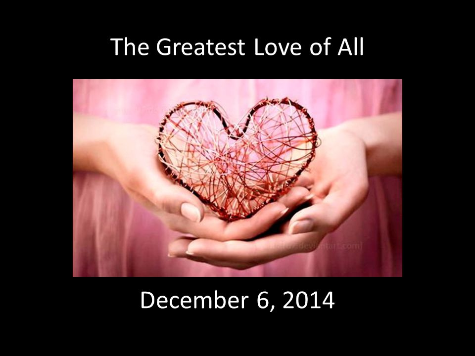 The Greatest Love of All December 6, 2014