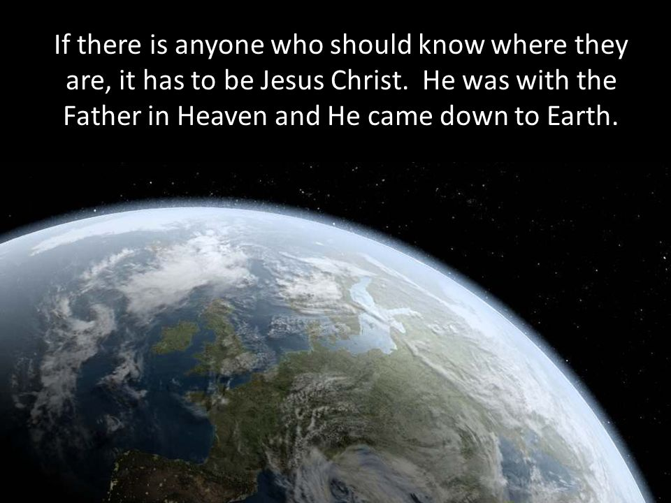 If there is anyone who should know where they are, it has to be Jesus Christ.
