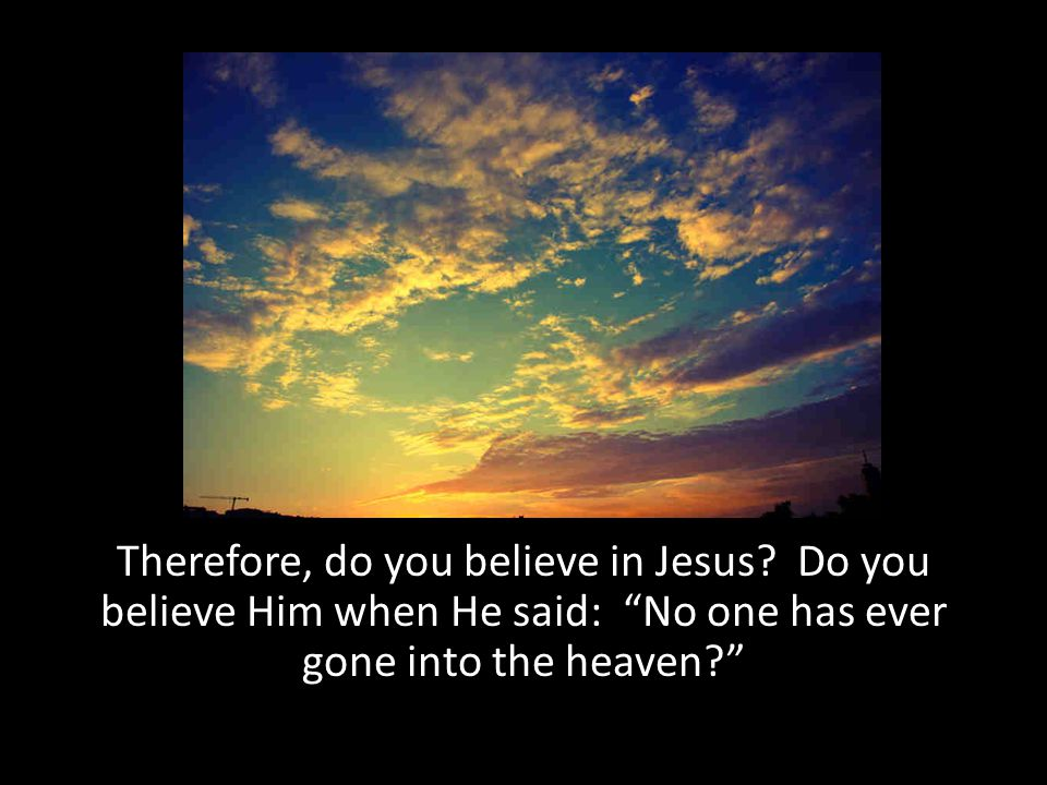 Therefore, do you believe in Jesus