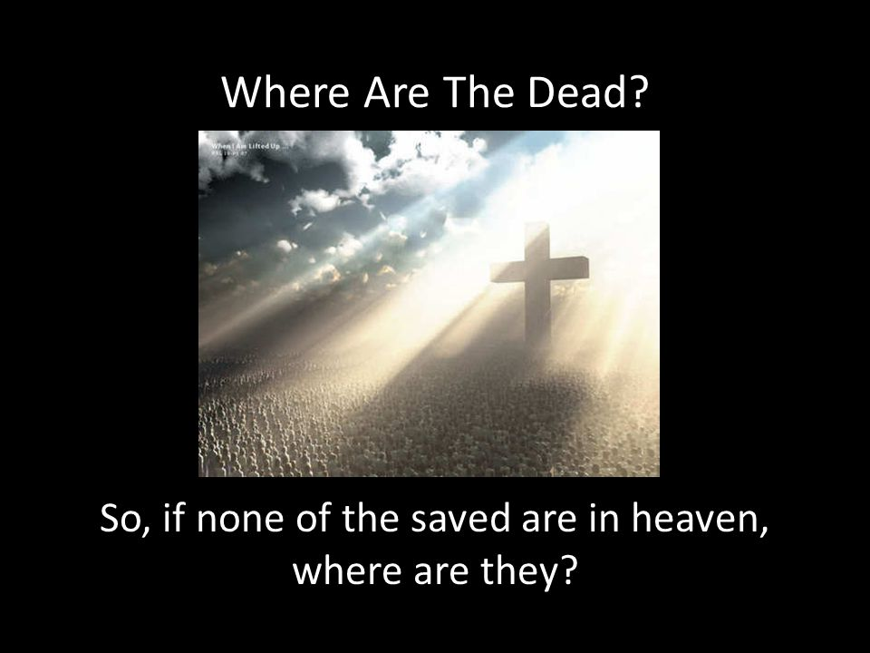 So, if none of the saved are in heaven, where are they