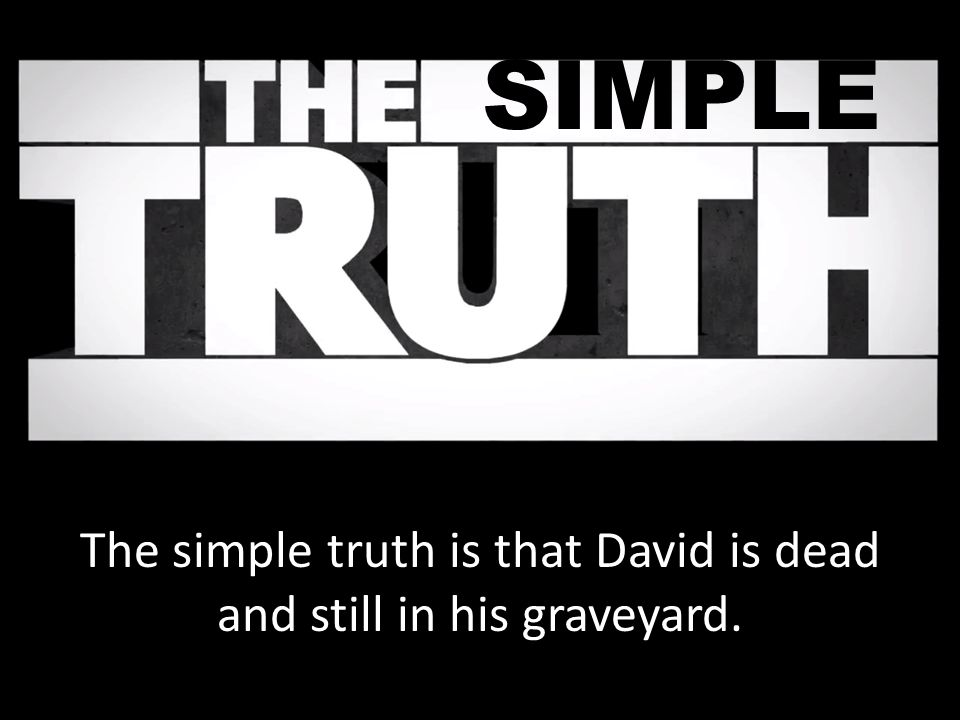 The simple truth is that David is dead and still in his graveyard.