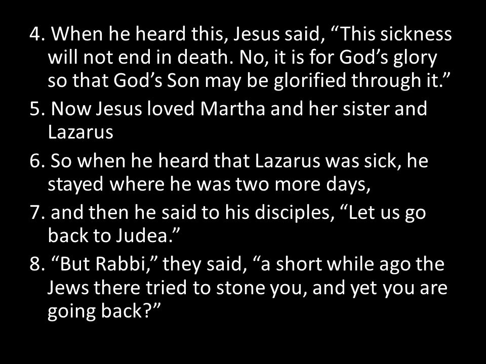 4. When he heard this, Jesus said, This sickness will not end in death.