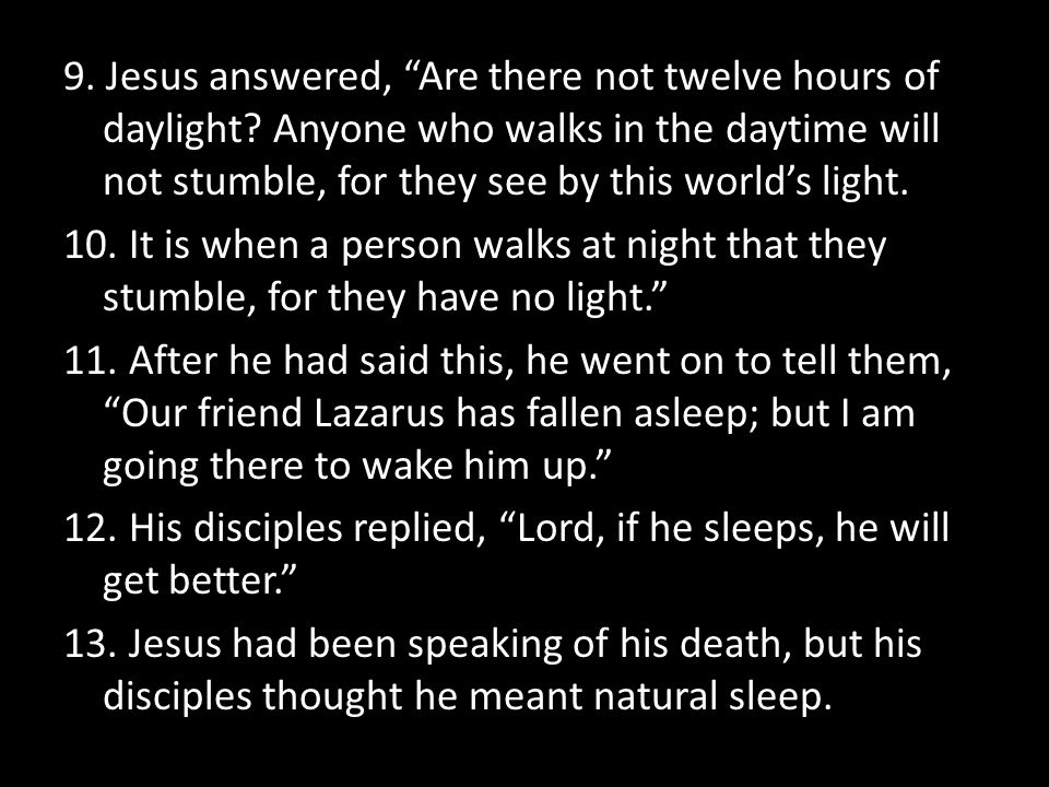 9. Jesus answered, Are there not twelve hours of daylight
