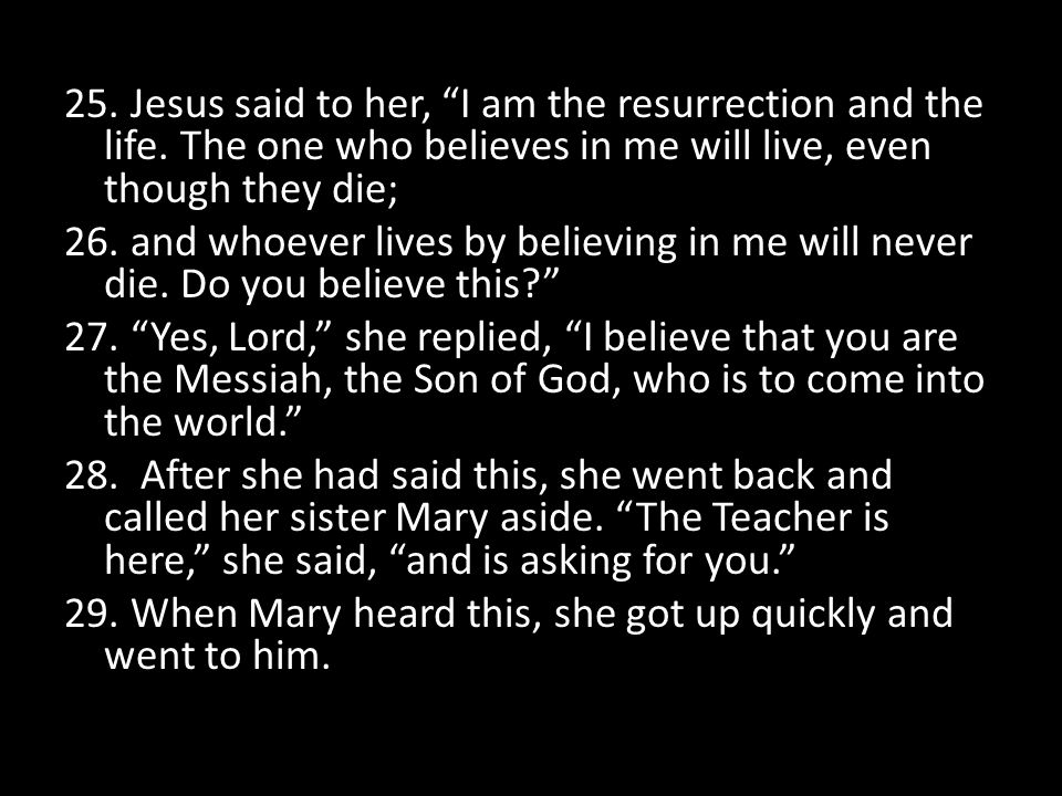 25. Jesus said to her, I am the resurrection and the life