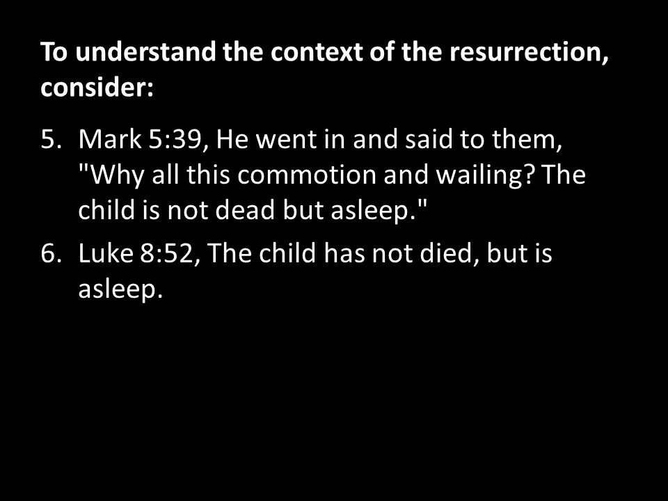 To understand the context of the resurrection, consider:
