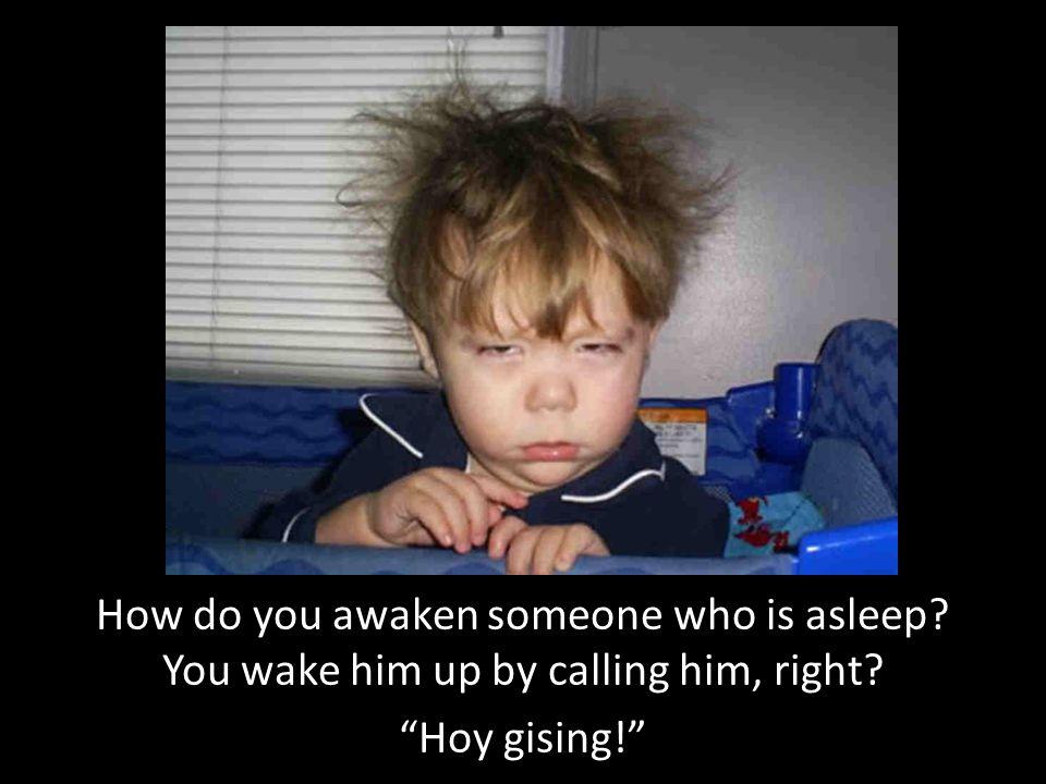 How do you awaken someone who is asleep