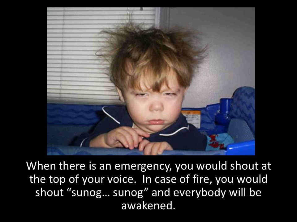 When there is an emergency, you would shout at the top of your voice