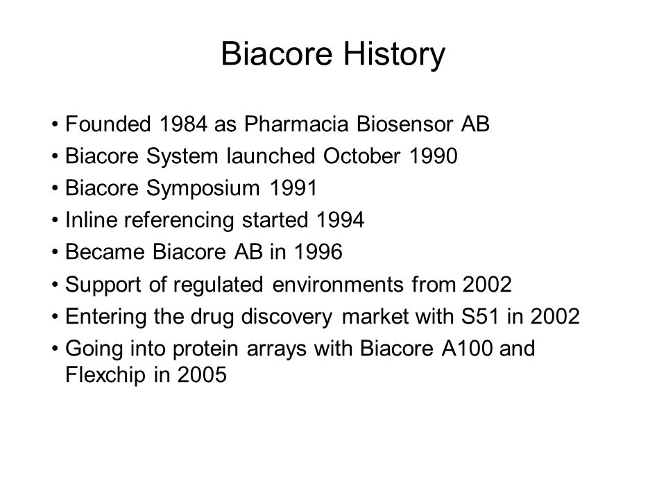 Biacore History Founded 1984 as Pharmacia Biosensor AB