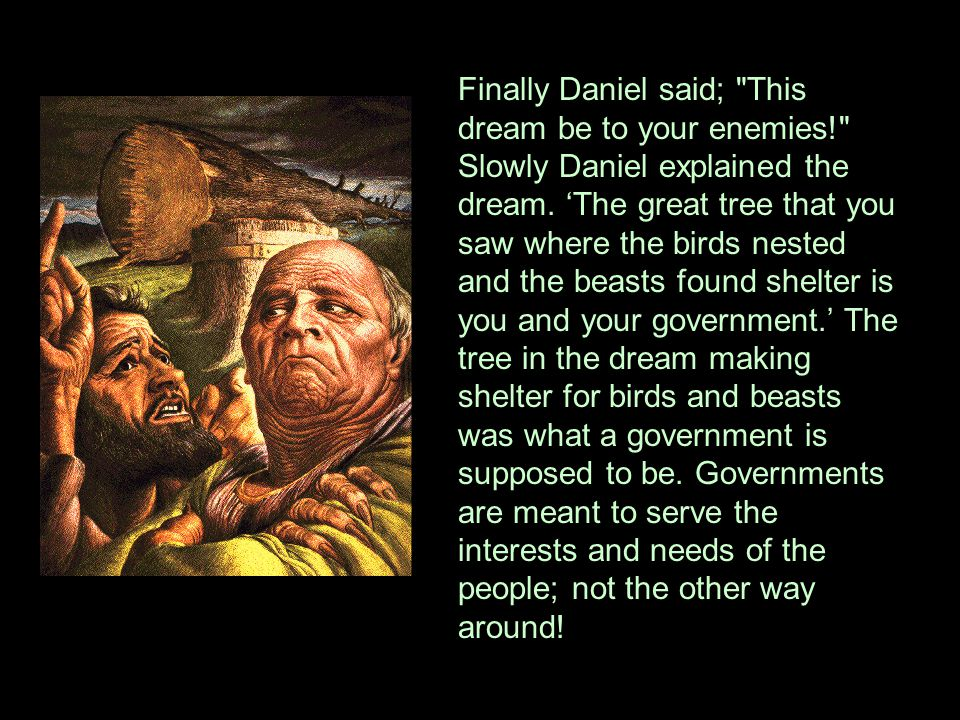 Finally Daniel said; This dream be to your enemies