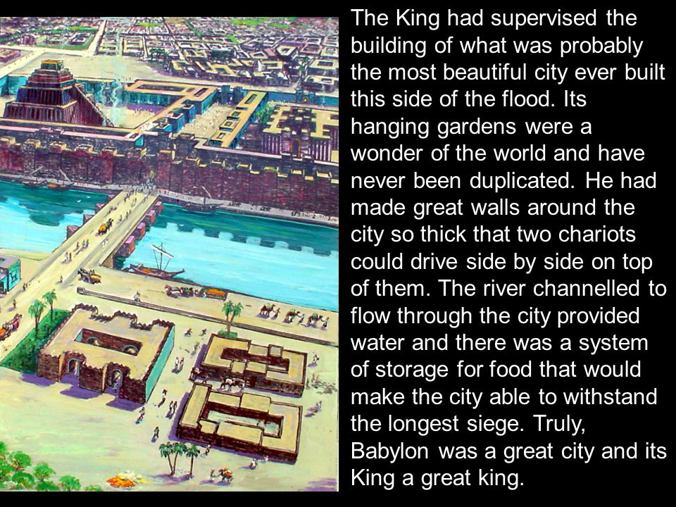 The King had supervised the building of what was probably the most beautiful city ever built this side of the flood.