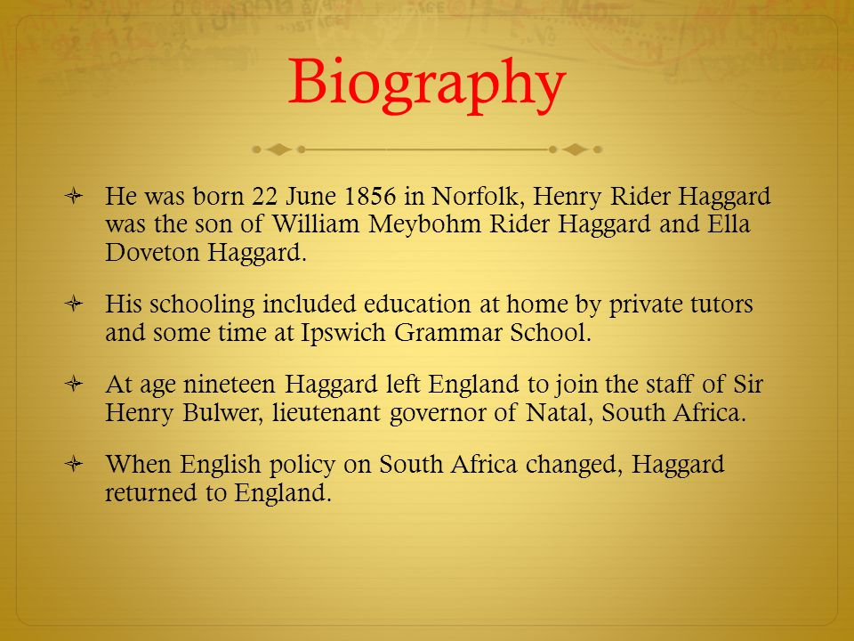 Biography He was born 22 June 1856 in Norfolk, Henry Rider Haggard was the son of William Meybohm Rider Haggard and Ella Doveton Haggard.