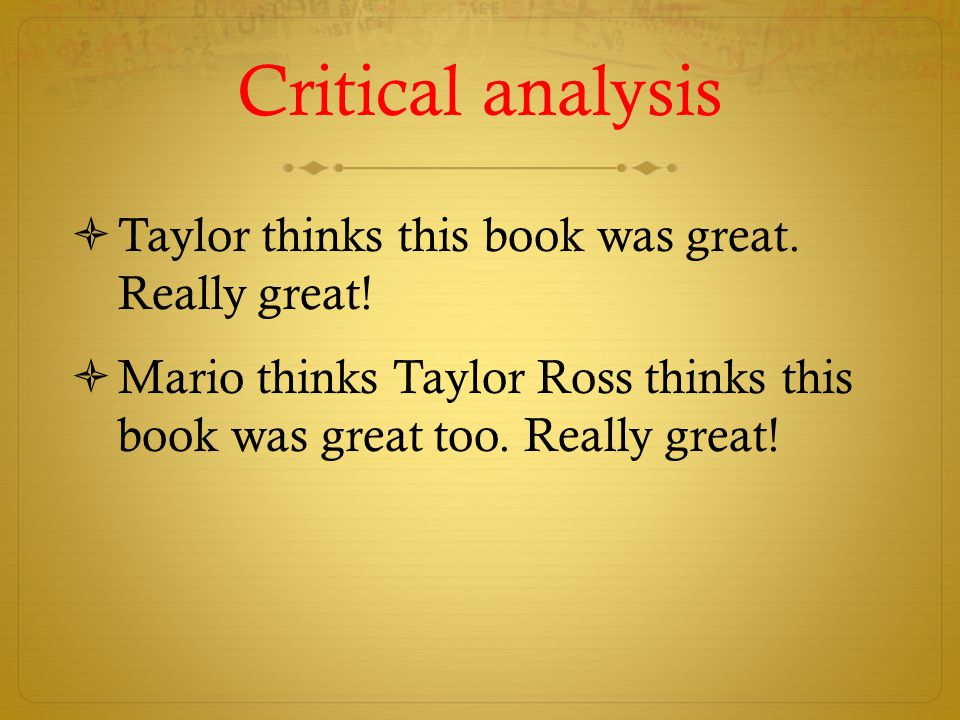 Critical analysis Taylor thinks this book was great. Really great!