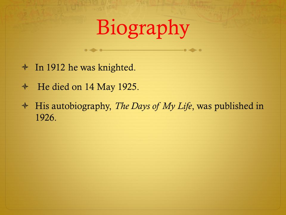 Biography In 1912 he was knighted. He died on 14 May 1925.