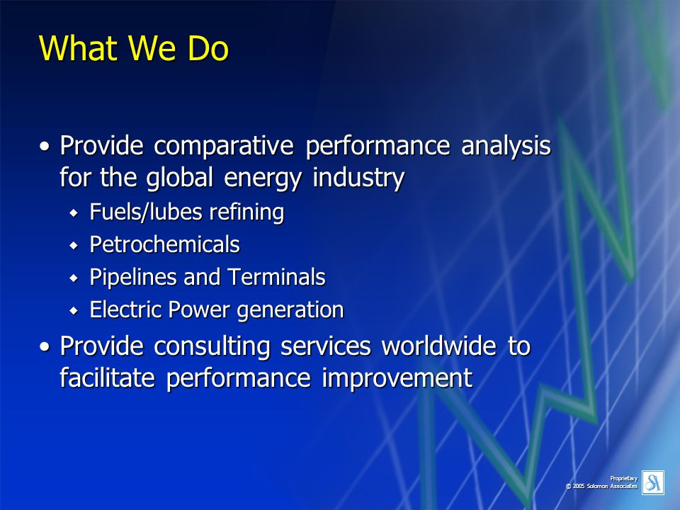 What We Do Provide comparative performance analysis for the global energy industry. Fuels/lubes refining.