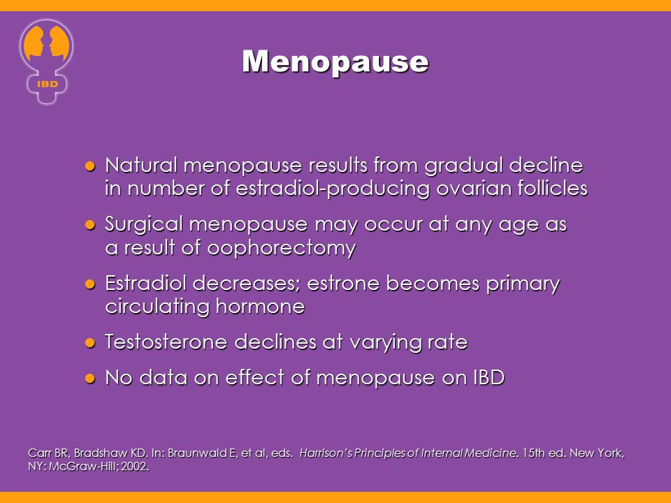 Menopause Natural menopause results from gradual decline in number of estradiol-producing ovarian follicles.