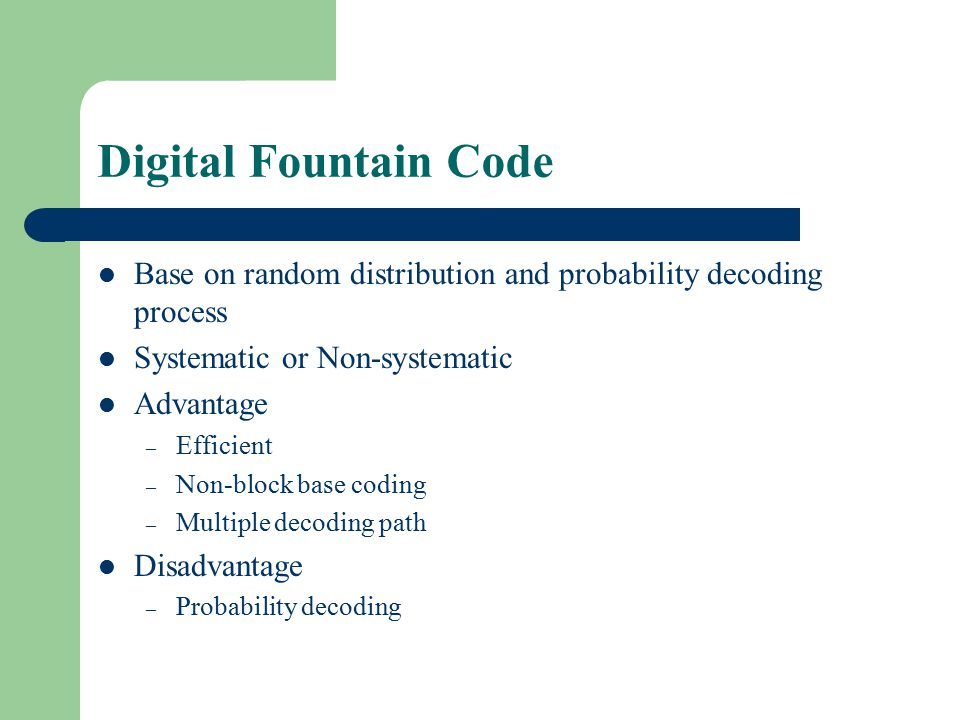Digital Fountain Code Base on random distribution and probability decoding process. Systematic or Non-systematic.