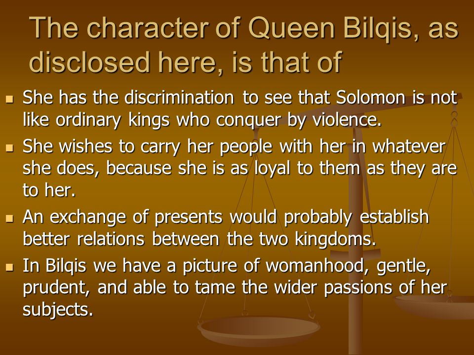 The character of Queen Bilqis, as disclosed here, is that of