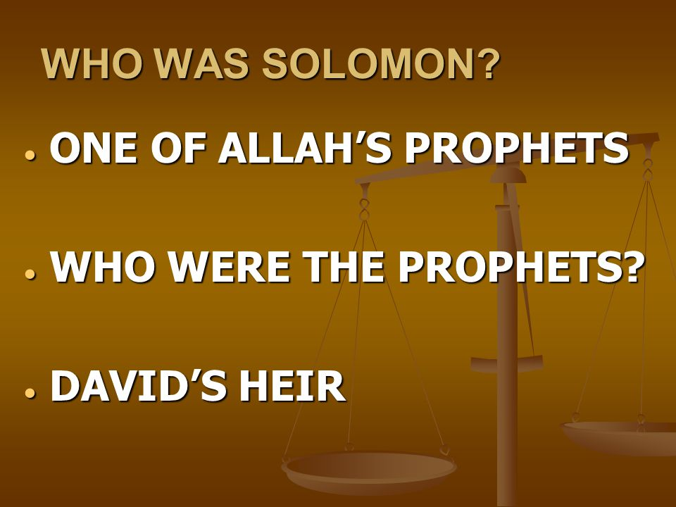 WHO WAS SOLOMON ONE OF ALLAH'S PROPHETS WHO WERE THE PROPHETS DAVID'S HEIR