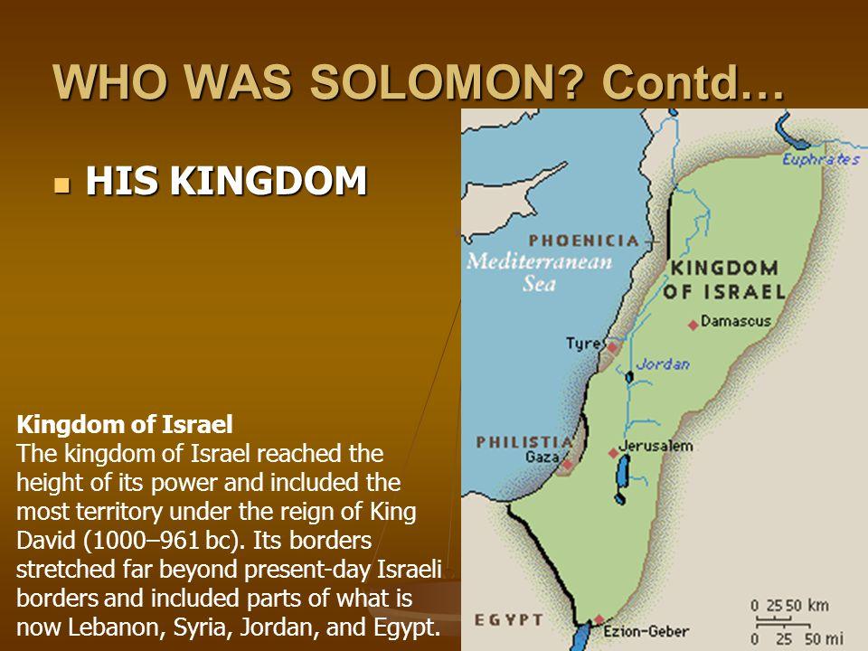 WHO WAS SOLOMON Contd… HIS KINGDOM Kingdom of Israel